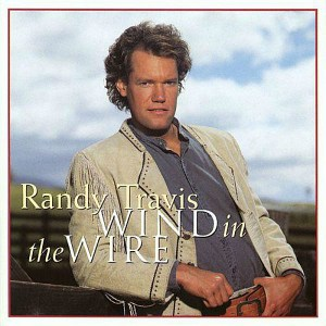 Wind In Wire Randy Travis